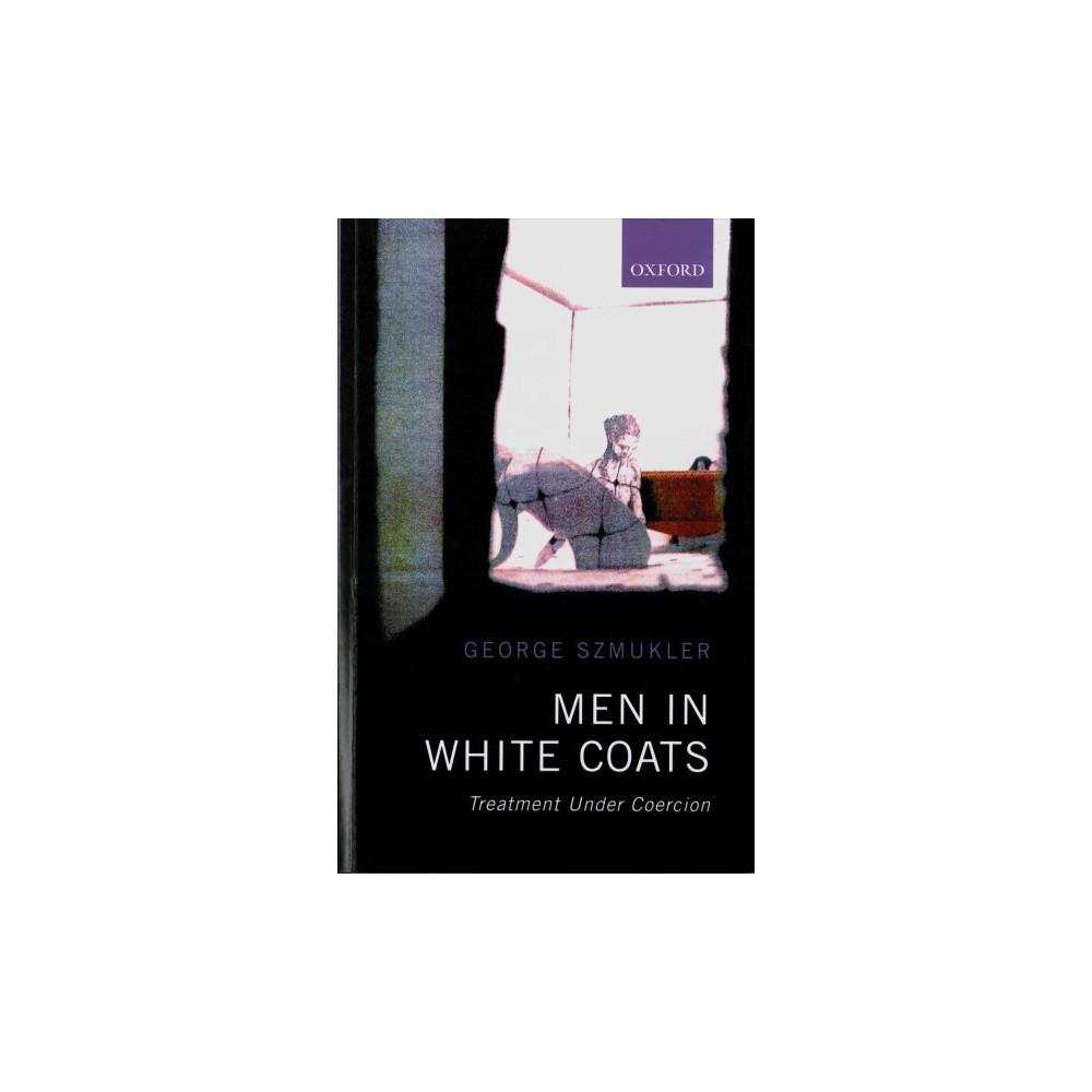 Men in White Coats : Treatment Under Coercion - by George Szmukler (Paperback) Men in White Coats : Treatment Under Coercion - by George Szmukler (Paperback)