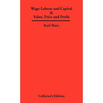 Wage-Labour and Capital & Value, Price and Profit - by  Karl Marx (Hardcover)