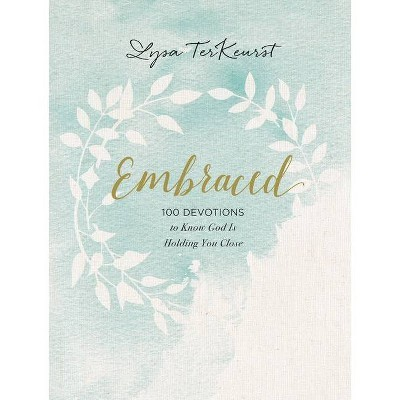 Embraced : 100 Devotions to Know God Is Holding You Close -  by Lysa TerKeurst (Hardcover)