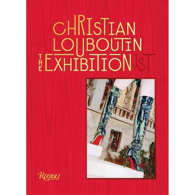 Christian Louboutin the Exhibition(ist) - (Hardcover)