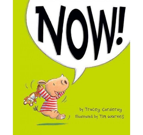 Now! (Hardcover) (Tracey Corderoy) - image 1 of 1