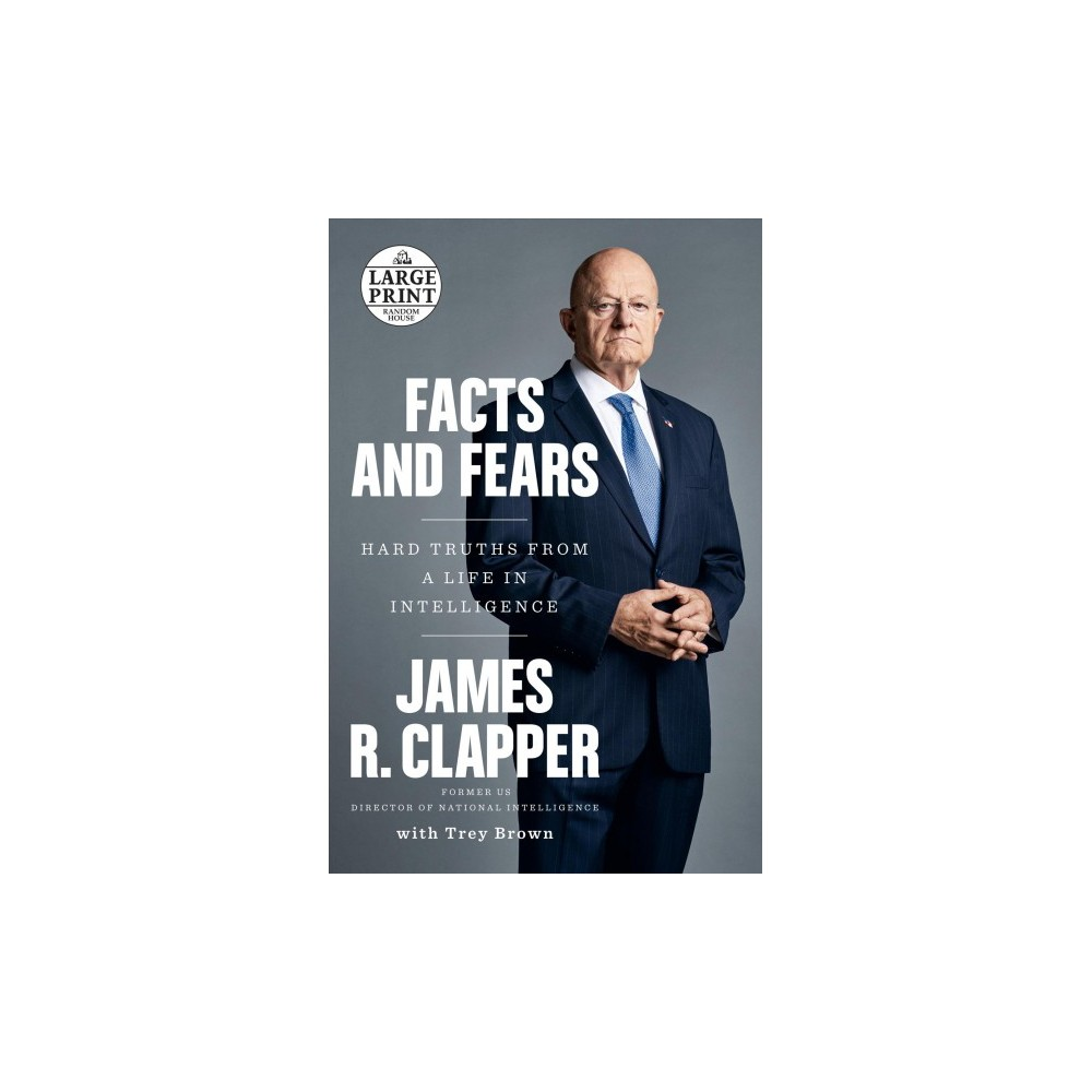 Facts and Fears : Hard Truths from a Life in Intelligence - Lrg by James R. Clapper (Paperback)