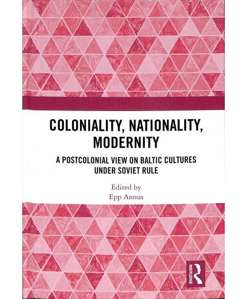 Coloniality, Nationality, Modernity : A Postcolonial View on Baltic Cultures under Soviet Rule - image 1 of 1