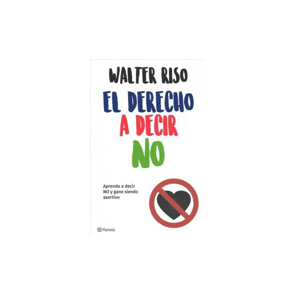 El derecho a decir no / The Right to Say No - by Walter Riso (Paperback)