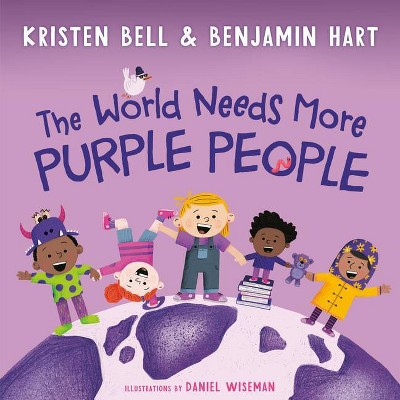 The World Needs More Purple People - by Kristen Bell & Benjamin Hart (Hardcover)