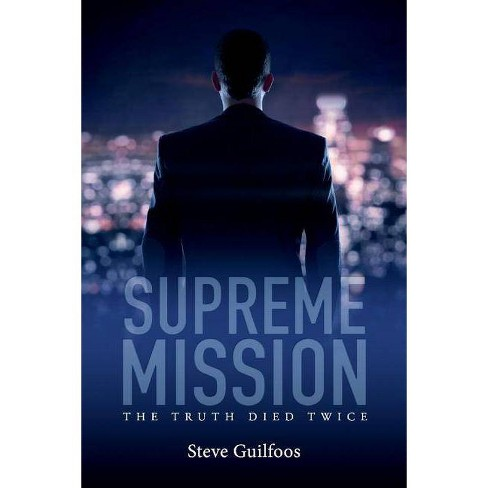 Supreme Mission: The Truth Died Twice - by  Steve Guilfoos (Paperback) - image 1 of 1