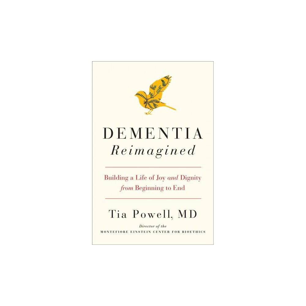 Dementia Reimagined : Building a Life of Joy and Dignity from Beginning to End - 1 (Hardcover)
