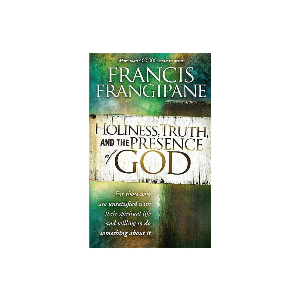 Holiness Truth And The Presence Of God By Francis Frangipane Paperback