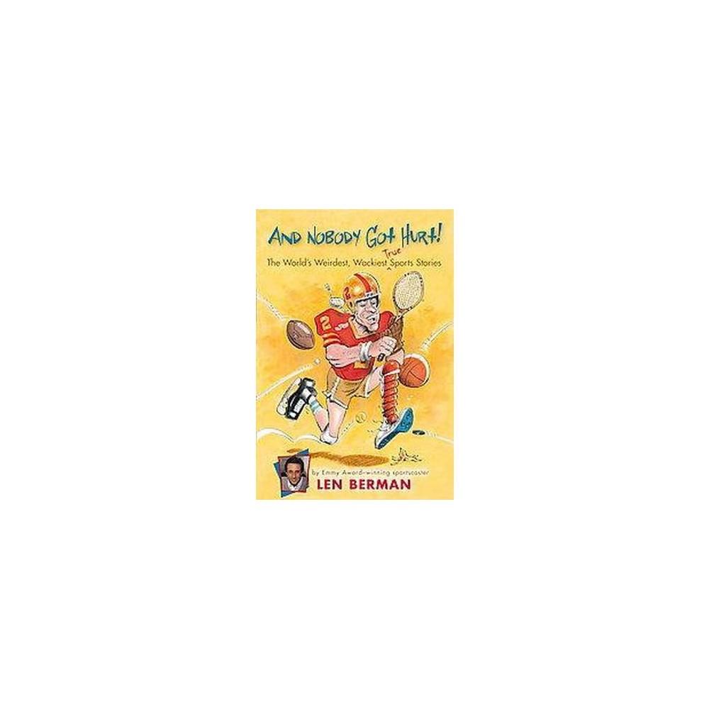 And Nobody Got Hurt! : The Worlds Weirdest, Wackiest True Sports Stories (Paperback) (Len Berman)