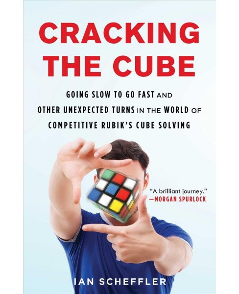 Cracking the Cube : Going Slow to Go Fast and Other Unexpected Turns in the World of Competitive Rubik's - image 1 of 1