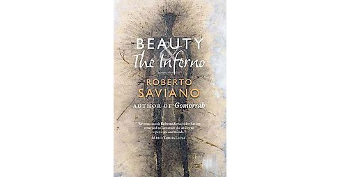 Beauty and the Inferno : Essays (Reprint) (Paperback) (Roberto Saviano) - image 1 of 1