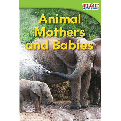 Animal Mothers and Babies (Emergent) - (Time for Kids Nonfiction Readers: Level 1.4) 2nd Edition by  Dona Herweck Rice (Paperback)