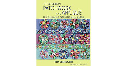 Little Ribbon Patchwork and Applique : Colorful Designs With Kaffe Fassett Ribbons & Fabrics (Paperback) - image 1 of 1