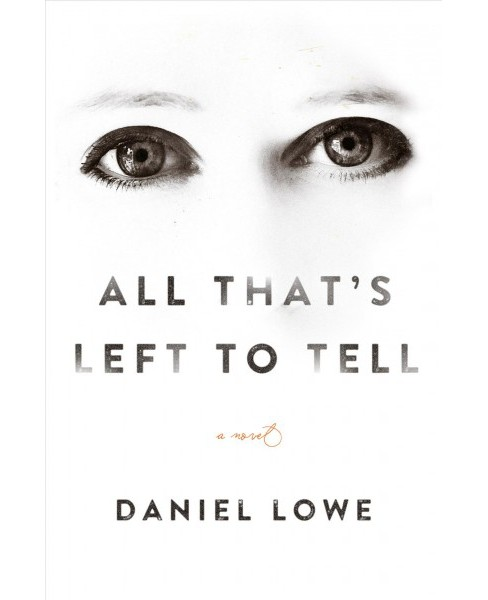 All That's Left to Tell (Hardcover) (Daniel Lowe) - image 1 of 1