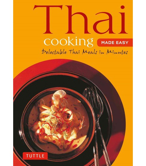 Thai Cooking Made Easy : Delectable Thai Meals in Minutes (Paperback) - image 1 of 1