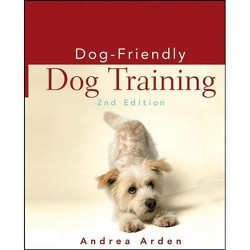 Dog-Friendly Dog Training - 2 Edition by  Andrea Arden (Hardcover)