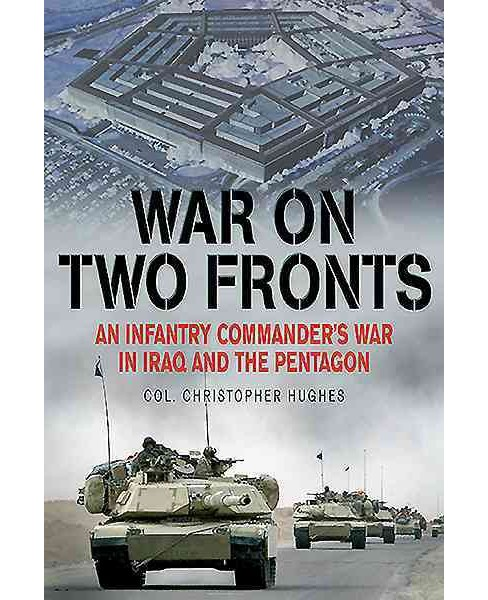 War on Two Fronts : An Infantry Commander's War in Iraq and the Pentagon (Reprint) (Paperback) - image 1 of 1