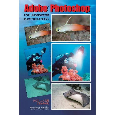 Adobe Photoshop for Underwater Photographers - by  Jack Drafahl & Sue Drafahl (Paperback) - image 1 of 1