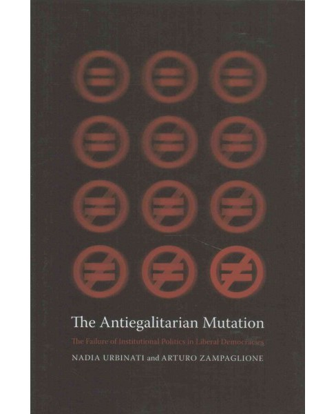 Antiegalitarian Mutation : The Failure of Institutional Politics in Liberal Democracies (Hardcover) - image 1 of 1