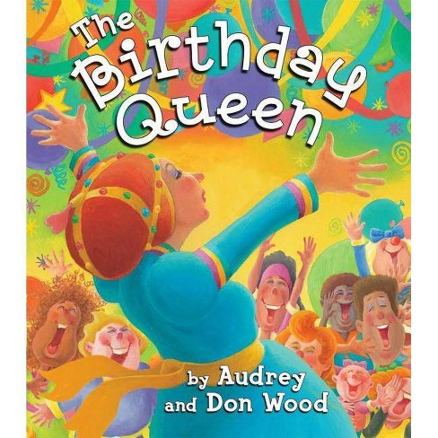 The Birthday Queen - by  Audrey Wood (Hardcover) - image 1 of 1