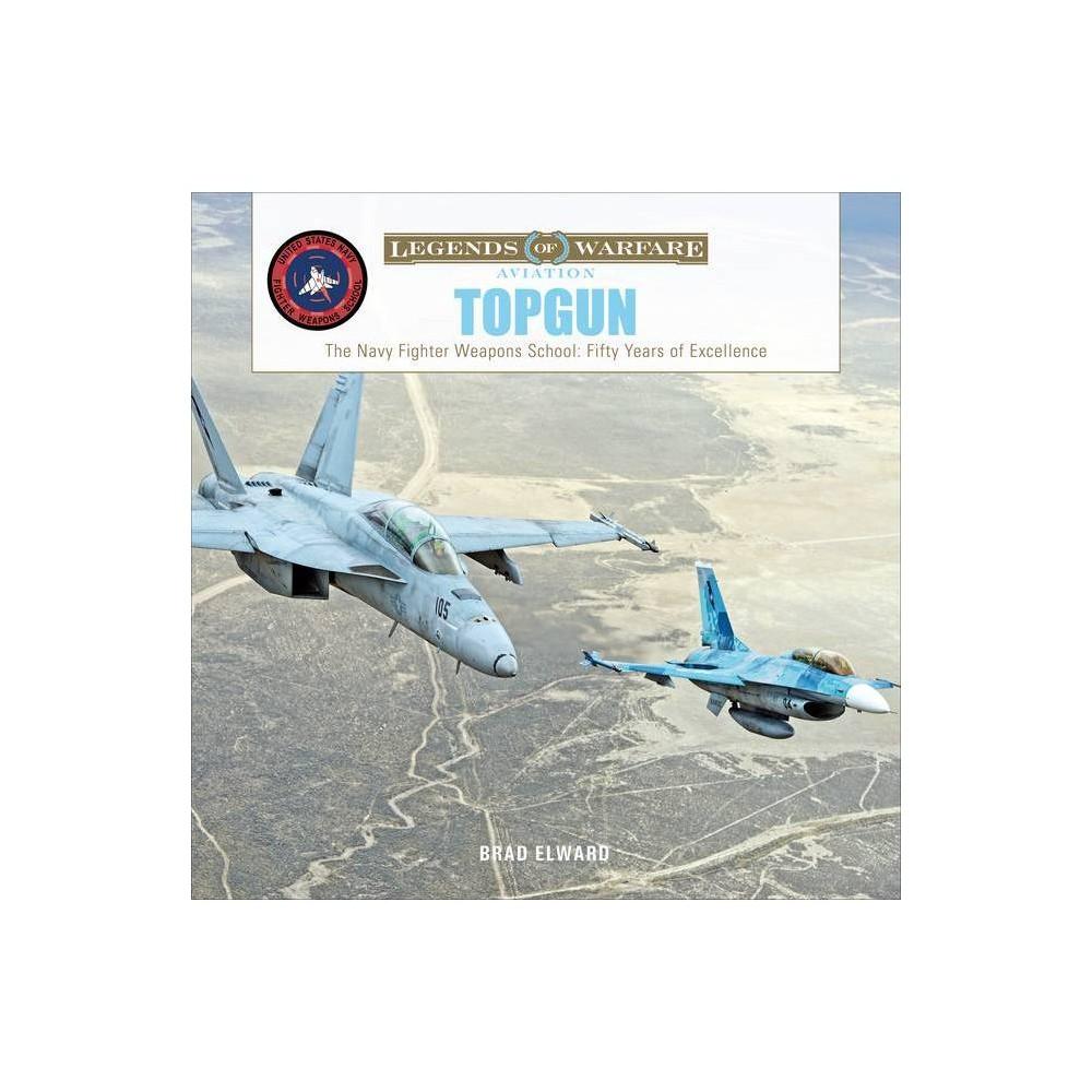 Topgun Legends Of Warfare Aviation By Brad Elward Hardcover