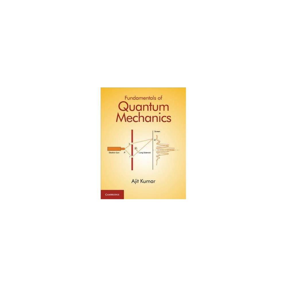 Fundamentals of Quantum Mechanics - by Ajit Kumar (Hardcover)