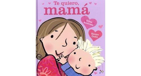 Te quiero, mama / I Love My Mommy (Hardcover) (Giles Andreae) - image 1 of 1