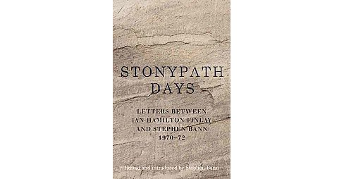 Stonypath Days : Letters Between Ian Hamilton Finlay and Stephen Bann 1970-72 (Hardcover) - image 1 of 1