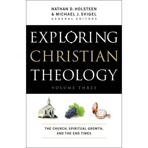 Exploring Christian Theology - by  Michael J Svigel & Nathan D Holsteen (Paperback) - image 1 of 1