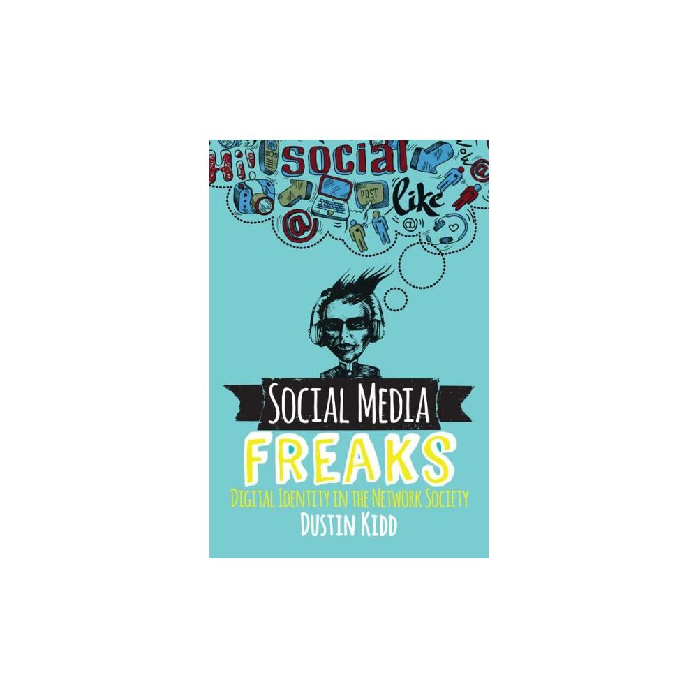 Social Media Freaks : Digital Identity in the Network Society (Paperback) (Dustin Kidd)