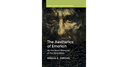 Aesthetics of Emotion : Up the Down Staircase of the Mind-Body (Hardcover) (Gerald C. Cupchik) - image 1 of 1