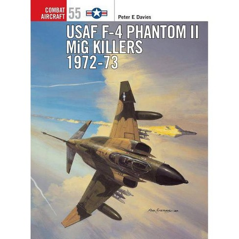 USAF F-4 Phantom II MIG Killers 1972-73 - (Combat Aircraft) by  Peter E Davies (Paperback) - image 1 of 1