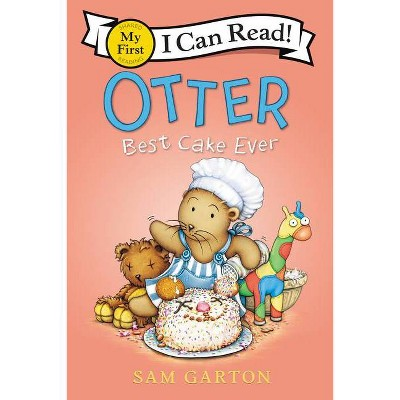 Otter: Best Cake Ever - (My First I Can Read) by  Sam Garton (Paperback)