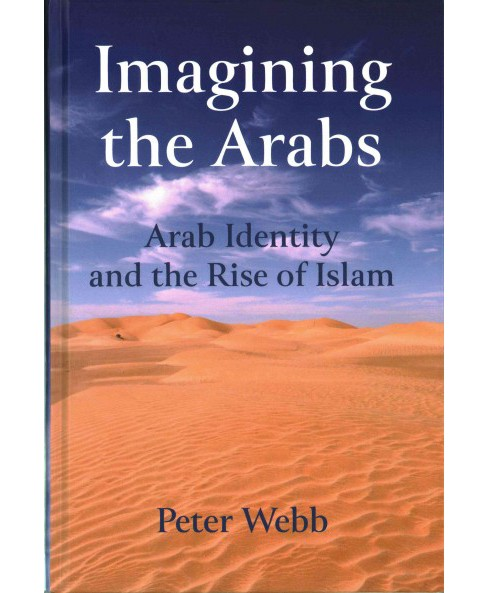 Imagining the Arabs : Arab Identity and the Rise of Islam (Hardcover) (Peter Webb) - image 1 of 1