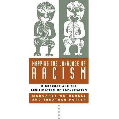 Mapping the Language of Racism - by  Margaret Wetherell & Jonathan Potter (Paperback)