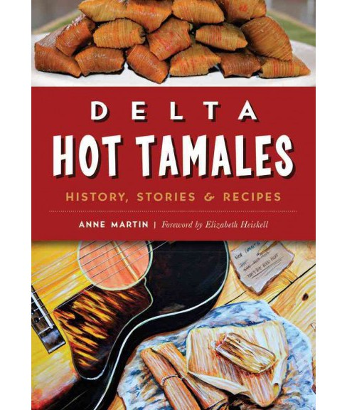 Delta Hot Tamales : History, Stories & Recipes (Paperback) (Anne Martin) - image 1 of 1