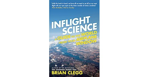 Inflight Science : A Guide to the World from Your Airplane Window (Paperback) (Brian Clegg) - image 1 of 1