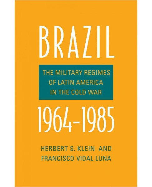 Brazil, 1964-1985 : The Military Regimes of Latin America in the Cold War (Hardcover) (Herbert S. Klein - image 1 of 1