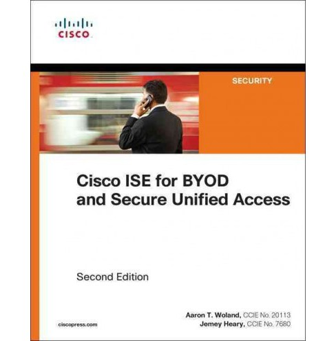 Cisco ISE for BYOD and Secure Unified Access (Paperback) (Aaron T. Woland & Jamey Heary) - image 1 of 1