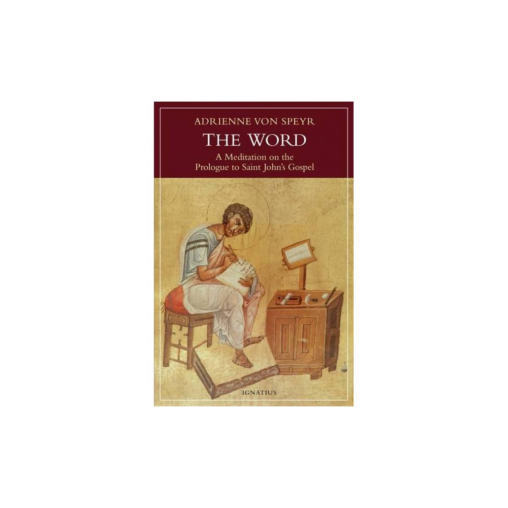 Word : A Meditation on the Prologue to St. John's Gospel - by Adrienne Von Speyr (Paperback)