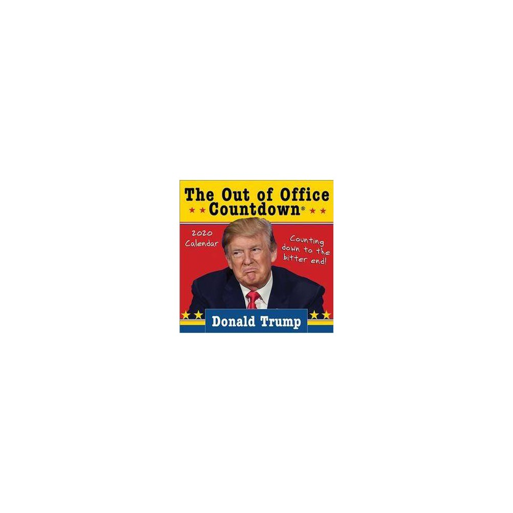 Donald Trump Out of Office Countdown 2020 Calendar : Counting Down to the Bitter End! - (Paperback)
