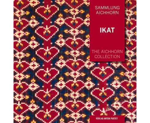 Sammlung Aichhorn / The Aichhorn Collection : Ikat (Vol 1) (Bilingual) (Paperback) (Ferdinand Aichhorn) - image 1 of 1