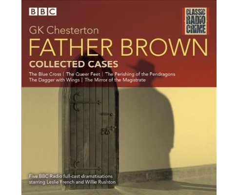 Father Brown Collected Cases : Classic Radio Crime (Unabridged) (CD/Spoken Word) (G. K. Chesterton) - image 1 of 1