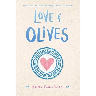 Love & Olives - by Jenna Evans Welch (Hardcover)