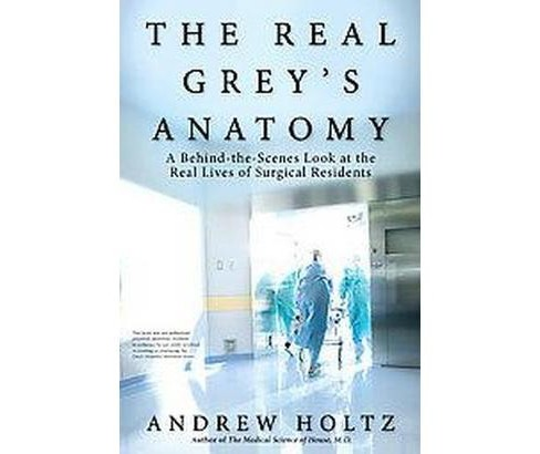 Real Grey's Anatomy : A Behind-the-Scenes Look at the Real Lives of Surgical Residents (Paperback) - image 1 of 1