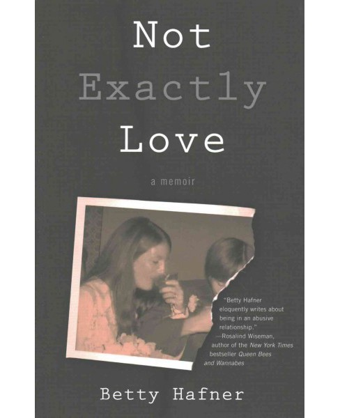Not Exactly Love : A Memoir (Paperback) (Betty Hafner) - image 1 of 1