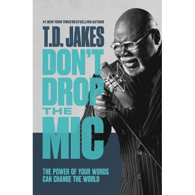 Don't Drop the MIC - by T D Jakes (Hardcover)