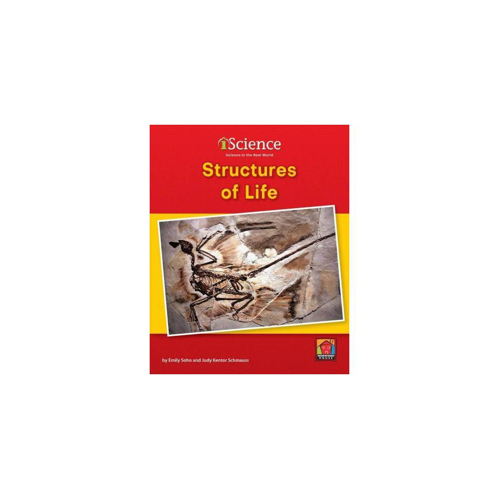 Structures of Life - (Iscience: Level B) by Emily Sohn (Hardcover)