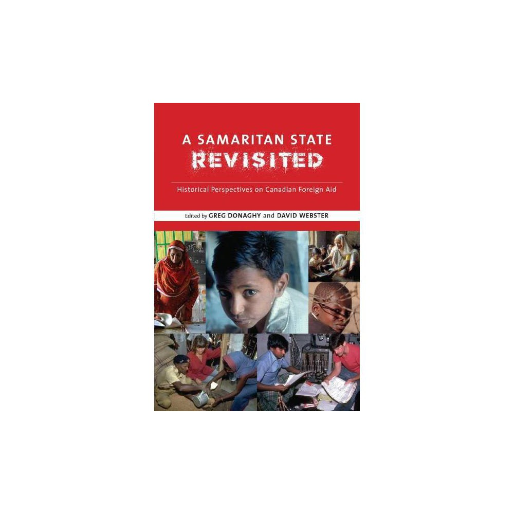 Samaritan State Revisited : Historical Perspectives on Canadian Foreign Aid - (Paperback)
