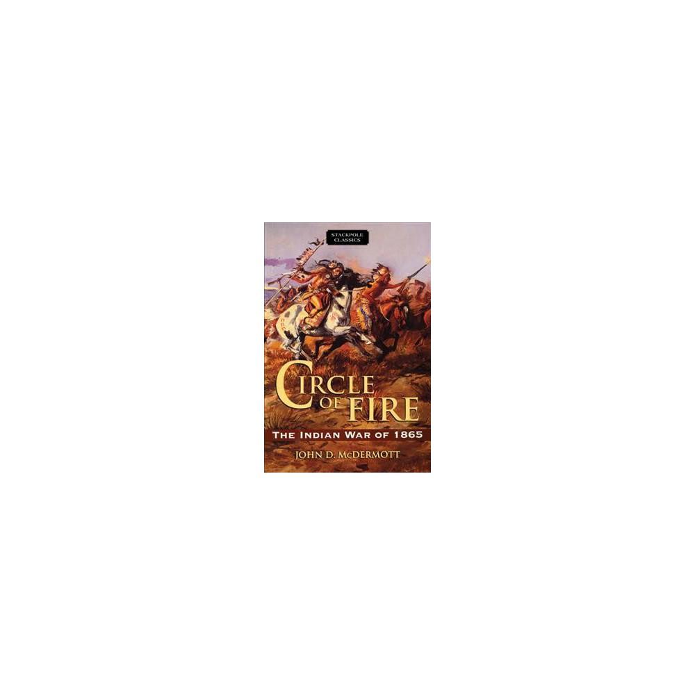 Circle of Fire : The Indian War of 1865 - Reprint by John D. McDermott (Paperback)